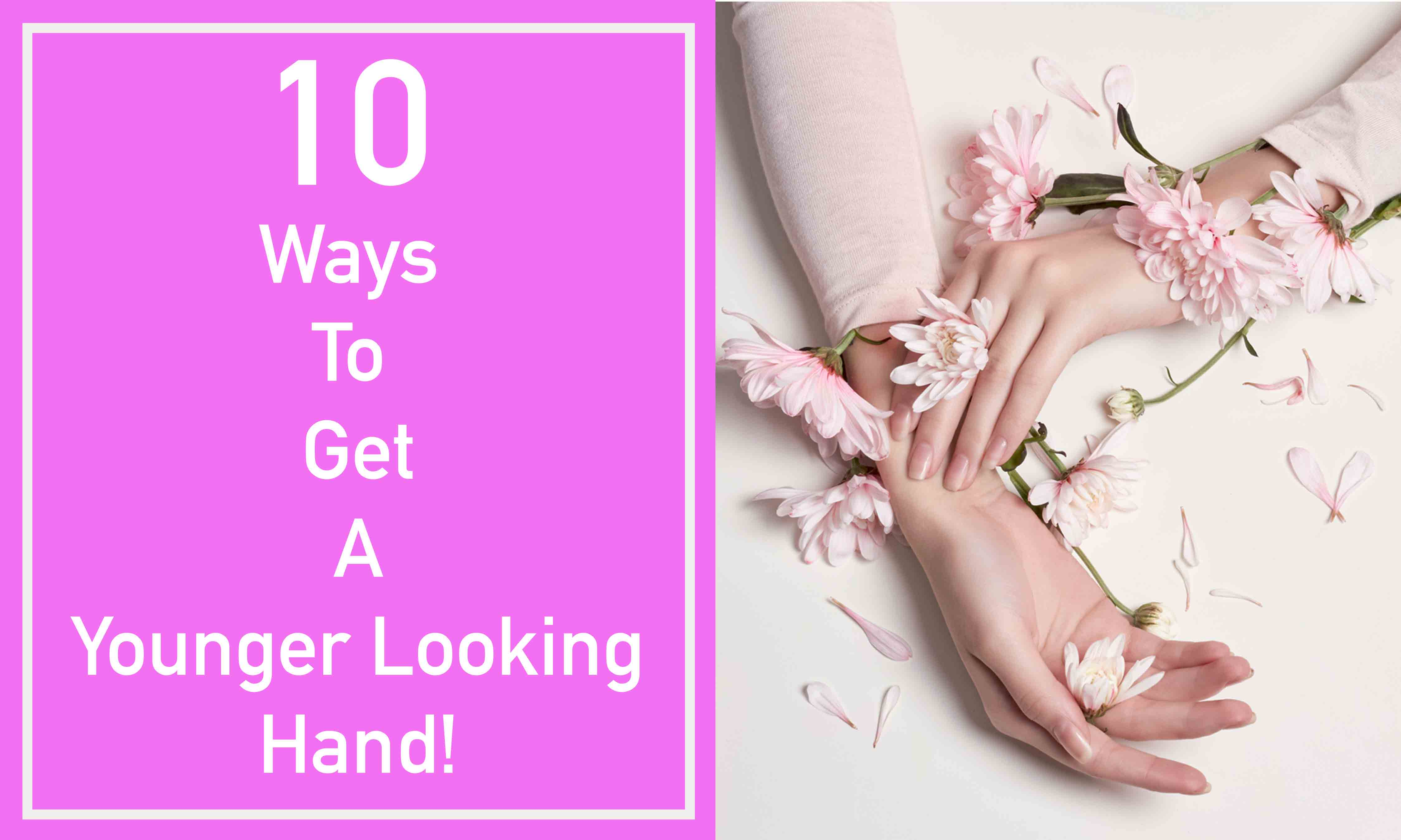 How to get a younger looking hand overnight