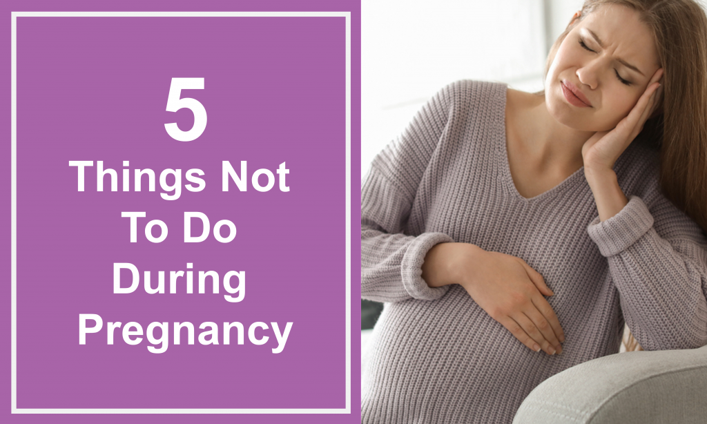 5 Things Not To Do During Pregnancy