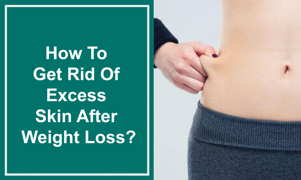 How To Get Rid Of Excess Skin After Weight Loss