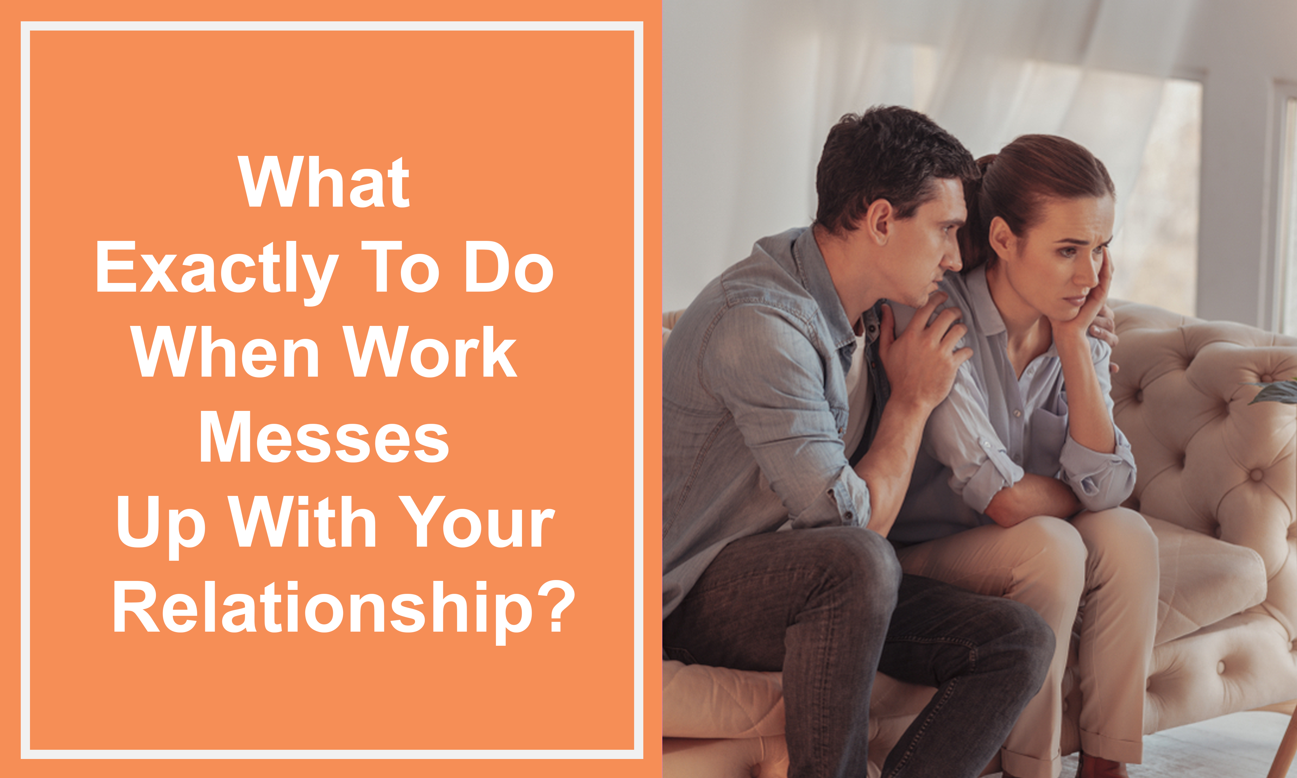 What Exactly To Do When Work Messes Up With Your Relationship